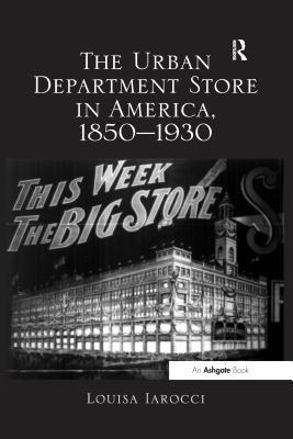 The Urban Department Store in America, 1850?930