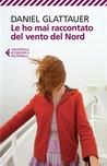 Le ho mai raccontato del vento del Nord by Daniel Glattauer