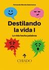 Destilando la vida by Fernando Morala Salamanca