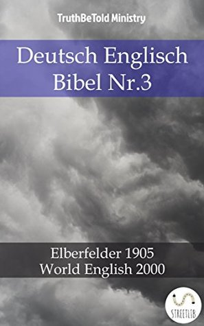 Deutsch Englisch Bibel Nr.3: Elberfelder 1905 - World English 2000 (Parallel Bible Halseth)