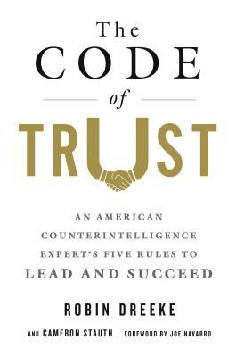 The Code of Trust: An American Counterintelligence Expert's Five Rules to Lead and Succeed