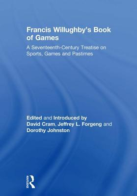 Francis Willughby's Book of Games: A Seventeenth-Century Treatise on Sports, Games and Pastimes