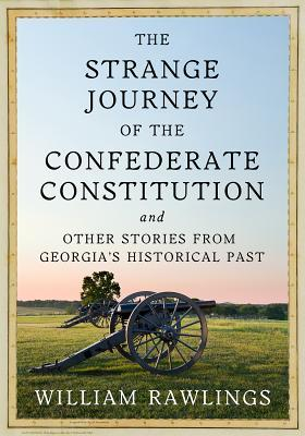 The Strange Journey of the Confederate Constitution: And Other Stories from Georgia's Historical Past