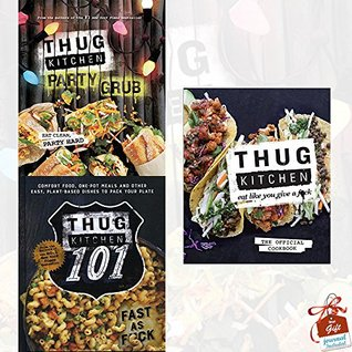 Thug Kitchen Collection 3 Books Bundle With Gift Journal (Party Grub: Eat Clean, Party Hard, Thug Kitchen 101: Fast as F*ck, Eat Like You Give a F**k)