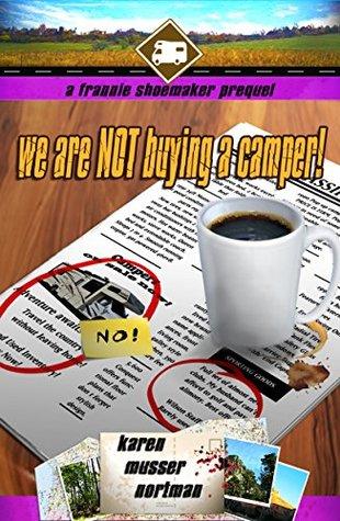We are NOT Buying a Camper! by Karen Musser Nortman