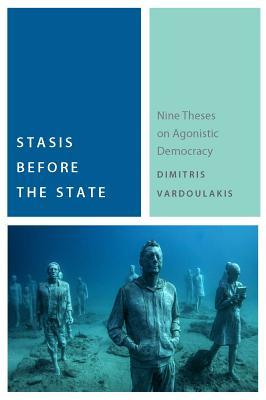 Stasis Before the State: Nine Theses on Agonistic Democracy