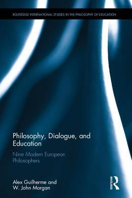 Philosophy, Dialogue, and Education: Nine Modern European Philosophers