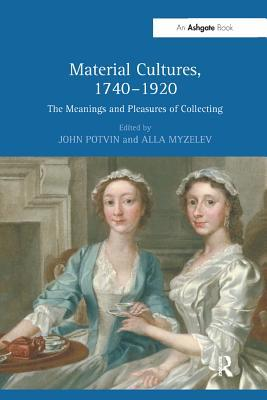 """""""Material Cultures, 1740?920 """": The Meanings and Pleasures of Collecting"""