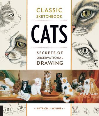 Classic Sketchbook: Cats: Secrets of Observational Drawing