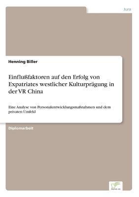 Einflussfaktoren Auf Den Erfolg Von Expatriates Westlicher Kulturpragung in Der VR China