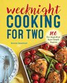 Weeknight Cooking for Two: 100 Five-ingredient Super Simple Suppers