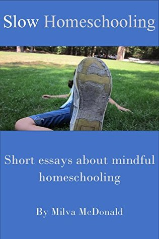 Slow Homeschooling: Essays About Mindful Homeschooling