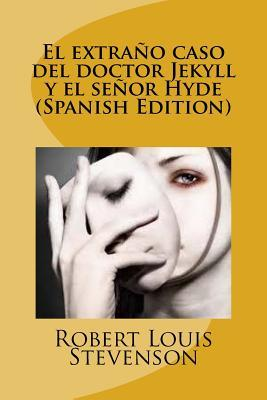 El Extrano Caso del Doctor Jekyll y El Senor Hyde por Robert Louis Stevenson
