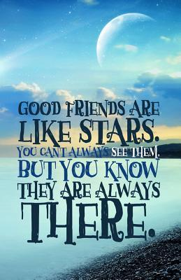 Good Friends Are Like Stars: Journal: Lined Journal, 110 Pages, 5.5 X 8.5, Motivational Quote, Soft Cover, Matte Finish