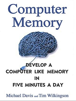 Computer Memory: Develop A Computer Like Memory In 5 Minutes A Day