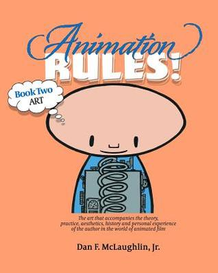 Animation Rules!: Book Two: Art: The art that accompanies the lectures on the theory, practice, aesthetics, history and personal experiences of the author in the world of animated film