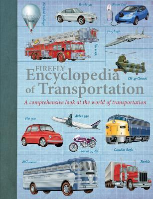 Firefly Encyclopedia of Transportation: A Comprehensive Look at the World of Transportation