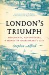 London's Triumph: Merchants, Adventurers, and Money in Shakespeare's City