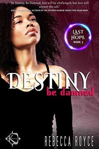 Destiny Be Damned (Last Hope Book 3)