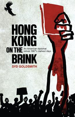 Hong Kong on the Brink: An American Diplomat Relives 1967's Darkest Days