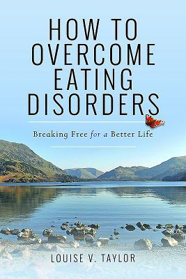 How to Overcome Eating Disorders by Louise V Taylor