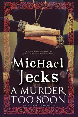 A Murder Too Soon: A Tudor Mystery