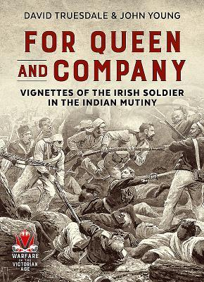 For Queen and Company: Vignettes of the Irish Soldier in the Indian Mutiny