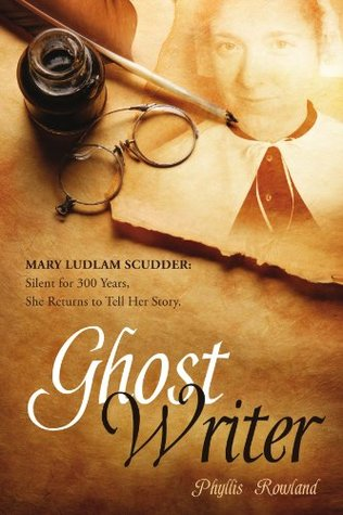 Ghost Writer: Mary Ludlam Scudder: Silent For 300 Years, She Returns To Tell Her Story