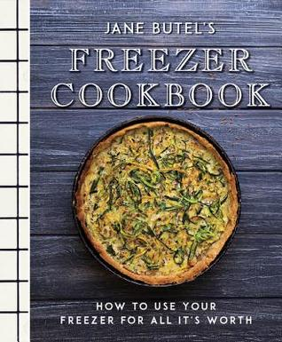 Jane Butel's Freezer Cookbook: How to Use Your Freezer for All It's Worth