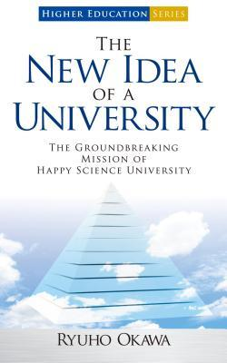 The New Idea of a University: The Groundbreaking Mission of Happy Science University