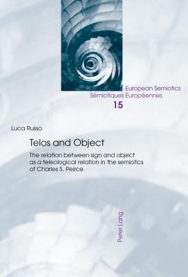 Telos and Object: The Relation Between Sign and Object as a Teleological Relation in the Semiotics of Charles S. Peirce