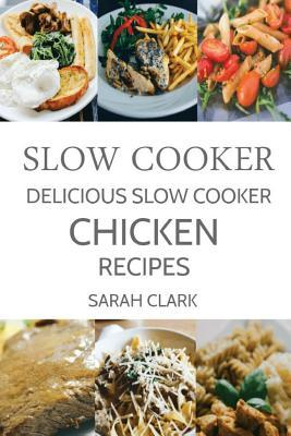 Slow Cooker: Delicious Slow Cooker Chicken Recipes