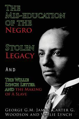 The MIS-Education of the Negro, Stolen Legacy and the Willie Lynch Letter: The Making of a Slave