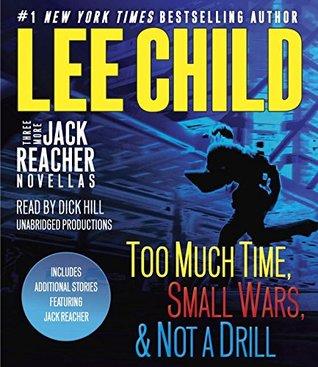 Three More Jack Reacher Novellas: Too Much Time, Small Wars, Not a Drill and Bonus Jack Reacher Stories (Jack Reacher, #18.5, 19.5, 21.5)