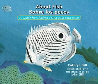 About Fish / Sobre Los Peces: A Guide for Children / Una Guia Para Ninos por Cathryn Sill, John Sill, Cristina de la Torre