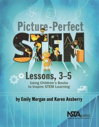 Picture-Perfect Stem Lessons, 3-5: Using Children's Books to Inspire Stem Learning