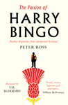 The Passion of Harry Bingo: Further Dispatches from Unreported Scotland