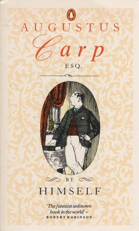 Augustus Carp, Esq.: By Himself: Being the Autobiography of a Really Good Man