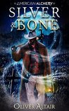 Silver & Bone (American Alchemy - Book 1)