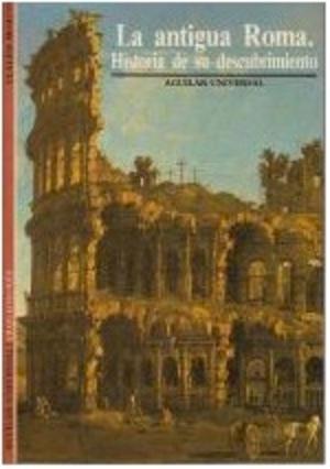 La antigua Roma: Historia de su descubrimiento