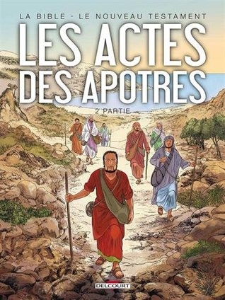La Bible - Le Nouveau Testament : Les actes des apôtres : Tome 2