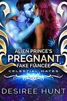 Alien Prince's Pregnant Fake Fiancée by Desiree Hunt