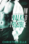 In Walked Trouble (Under Covers, #2)