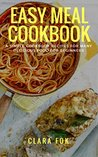 Easy Meal Cookbook ; A Simple Cookbook Recipes For Many Delicious Food For Beginners