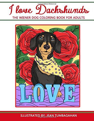 I Love Dachshunds: The Wiener Dog Coloring Book For Adults (Beautiful Adult Coloring Books) (Volume 82)