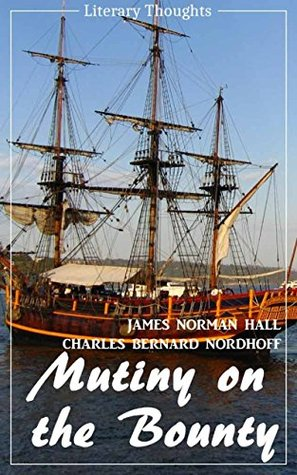 Mutiny on the Bounty (James Norman Hall & Charles Bernard Nordhoff) (Literary Thoughts Edition)