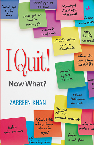 I Quit! Now What? by Zarreen Khan