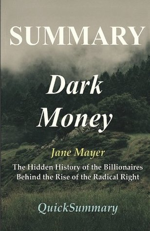 Summary - Dark Money: Book By Jane Mayer - The Hidden History of the Billionaires Behind the Rise of the Radical Right (Dark Money: A Full Summary - ... Hardcover, Audible, Audiobook, Summary 1)