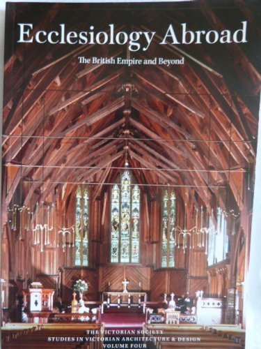 Ecclesiology Abroad: The British Empire and Beyond (Studies in Victorian Architecture and Design, Volume Four)