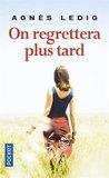 On regrettera plus tard by Agnès Ledig